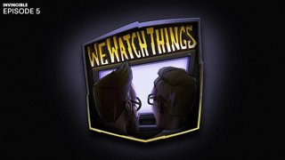 We Watch Things Invincible EP. 5 & 6