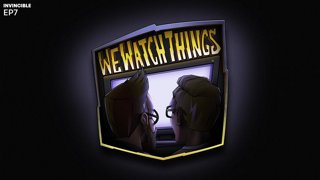 We Watch Things Invincible EP. 7 & 8