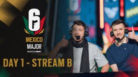 R6 Mexico Major - Group Stage - Day 1 - Stream B
