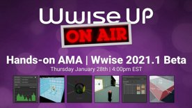 Highlight: Wwise Up On Air Hands On | Wwise 2021.1 Beta AMA (Ask Me Anything)
