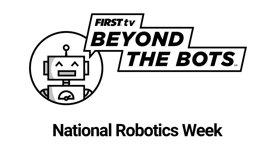 BEYOND The BOTS - National Robotics Week