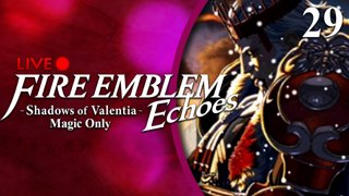 Fire Emblem Echoes: Shadows of Valentia :: Magic Only :: Livestream Part 29