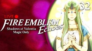 Fire Emblem Echoes: Shadows of Valentia :: Magic Only :: Livestream Part 32