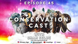 CONSERVATION CAST E. 45 with Shah Selbe for Conservify