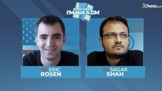 Eric Rosen vs Sagar Shah | I'm Not a GM Speed Chess Championship