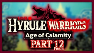 Hyrule Warriors: Age of Calamity :: FINALE :: Part 12