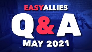 Easy Allies Patron Q&A - May 2021