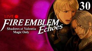 Fire Emblem Echoes: Shadows of Valentia :: Magic Only :: Livestream Part 30