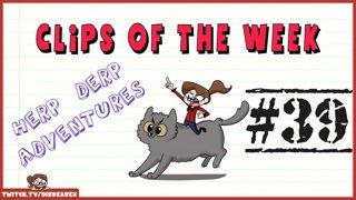 Clips Of The Week #39 - Herp Derp Adventures