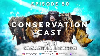 CONSERVATION CAST E. 50 with Samantha Jackson for Conservation Ambassadors