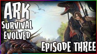 ARK - Episode 3 - Dinosaurs Happen