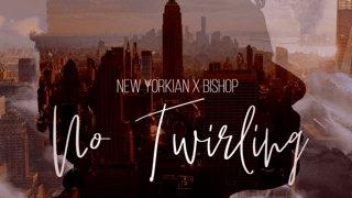 Bishop X New Yorkion - NO TWIRLING