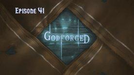 'Godforged' Episode 41: Old Blue's Stronghold