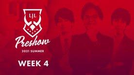 LJL Preshow 2021 Summer Week 4