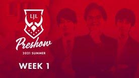 LJL Preshow 2021 Summer Week 1