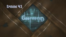 'Godforged' Episode 43: Tickets, tickets, tickets!