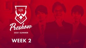 LJL Preshow 2021 Summer Week 2