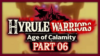 Hyrule Warriors: Age of Calamity :: Part 6