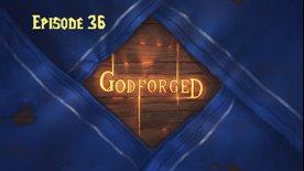'Godforged' Episode 36: More Bark than Bite