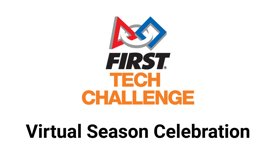 FIRST Tech Challenge Virtual Celebration!