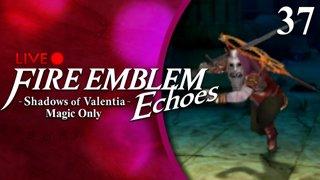 Fire Emblem Echoes: Shadows of Valentia :: Magic Only :: Livestream Part 37