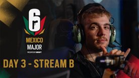 R6 Mexico Major - Group Stage - Day 3 - Stream B