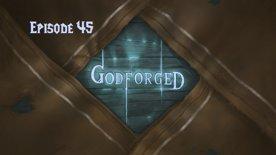 'Godforged' Episode 45: Many Things