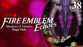 Fire Emblem Echoes: Shadows of Valentia :: Magic Only :: FINALE :: Livestream Part 38