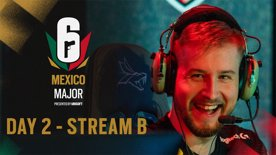 R6 Mexico Major - Group Stage - Day 2 - Stream B