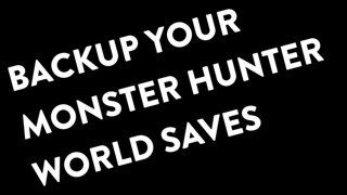 How To Backup Your Monster Hunter World Saves On PC (Automatically)
