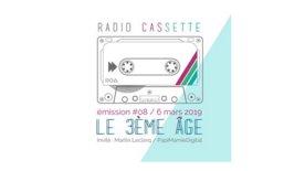 Radio Cassette #08 - Le 3ème âge