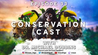 CONSERVATION CAST E. 33 with Dr. Michael Dobbins for T.R.E.E.S.