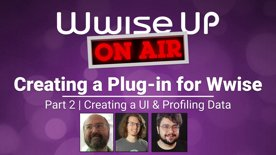 Highlight: Wwise Up On Air Hands On | Creating a Plug-In for Wwise: UI and Monitoring Data
