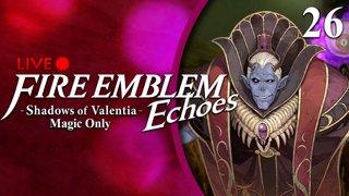 Fire Emblem Echoes: Shadows of Valentia :: Magic Only :: Livestream Part 26