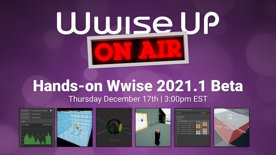Highlight: Wwise Up On Air Hands On: Wwise 2021.1 Beta Part 1