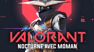 Nocturne Valorant Ft. MoMaN avec un setup de voyage // Pas sûr qu'on aille jusqu'à l'opening des boulangeries. On va voir.