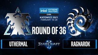 SC2 - uThermal vs. RagnaroK - IEM Katowice 2021: Round of 36