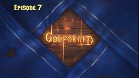 Godforged Episode 7: Curiosity lies behind vaulted doors