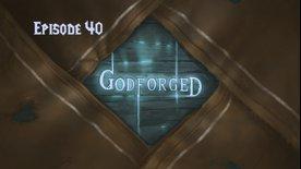 'Godforged' Episode 40: Webs of Deceit