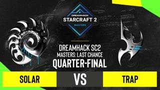 SC2 - Solar vs. Trap - DH SC2 Masters 2020: Last Chance 2021 - Quarter-final