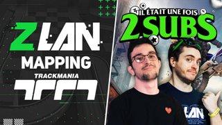 Mapping Trackmania pour la #ZLAN2021 (rediff sur Youtube) puis Il était une fois 2 subs spécial jeux #ZLAN2021