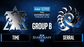 SC2 - Serral vs. TIME - IEM Katowice 2021 - Group B