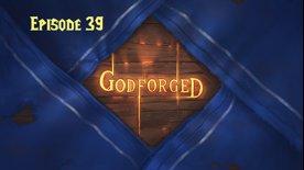 'Godforged' Episode 39: New Goals, Old Blues