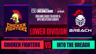 Dota2 - Chicken Fighters vs. Into The Breach - Game 1 - DreamLeague S15 DPC WEU - Lower Division