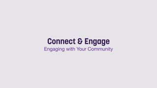 Connect and Engage - Engaging with Your Community