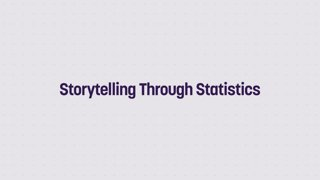 Storytelling Through Statistics