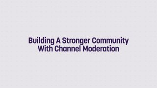 Building A Stronger Community With Channel Moderation