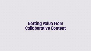 Getting Value From Collaborative Content