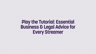 Play the Tutorial: Essential Business & Legal Advice for Every Streamer