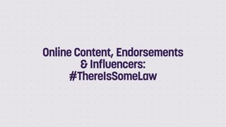 Online Content, Endorsements & Influencers: #ThereIsSomeLaw